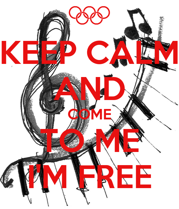 KEEP CALM AND COME TO ME I'M FREE
