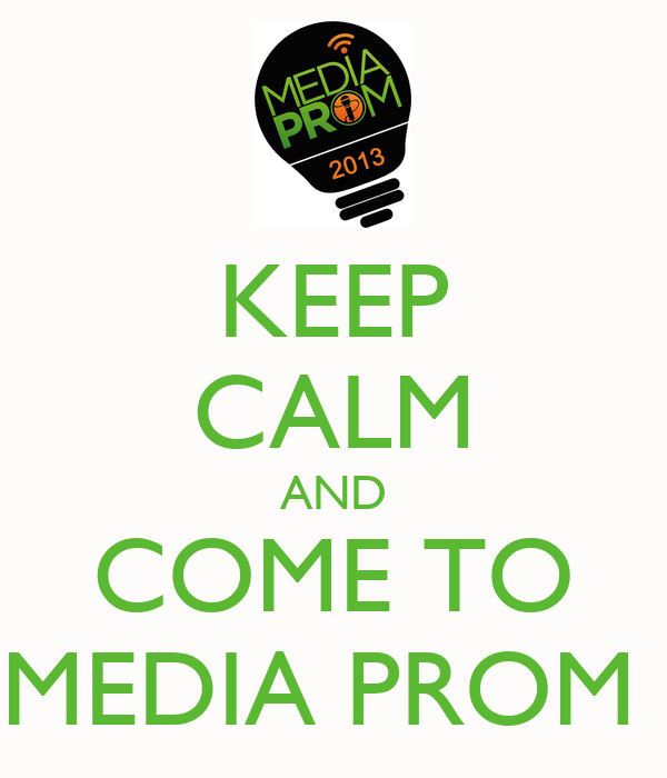 KEEP CALM AND COME TO MEDIA PROM