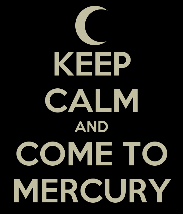 KEEP CALM AND COME TO MERCURY