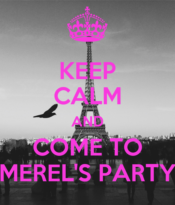 KEEP CALM AND COME TO MEREL'S PARTY