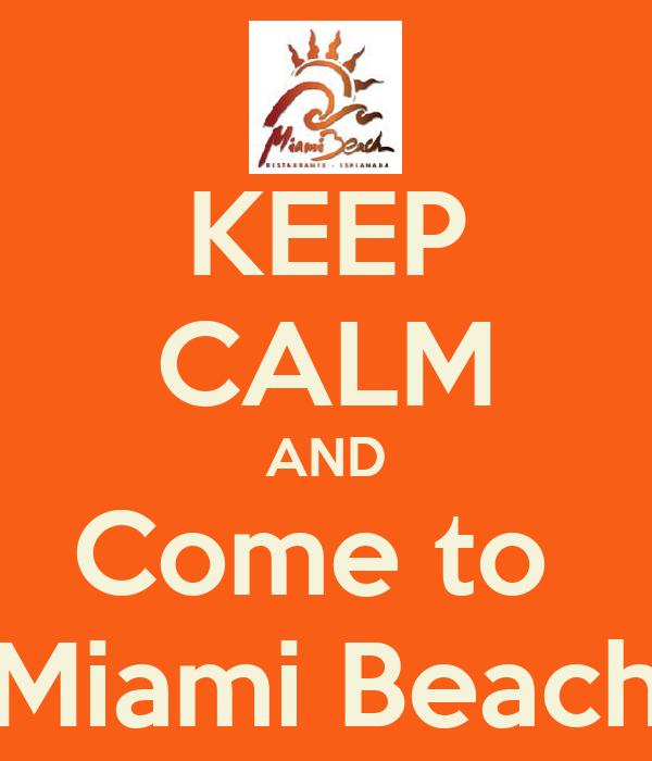 KEEP CALM AND Come to  Miami Beach