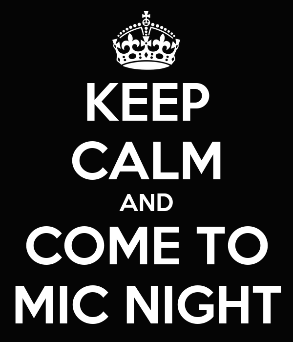 KEEP CALM AND COME TO MIC NIGHT