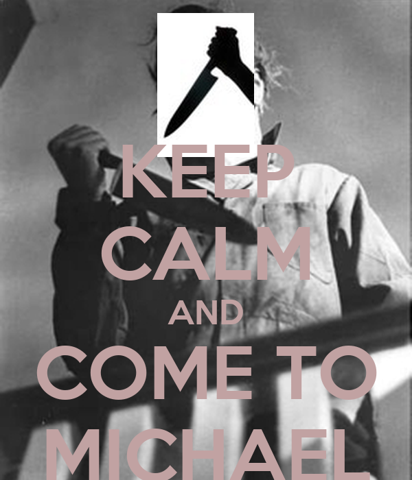 KEEP CALM AND COME TO MICHAEL