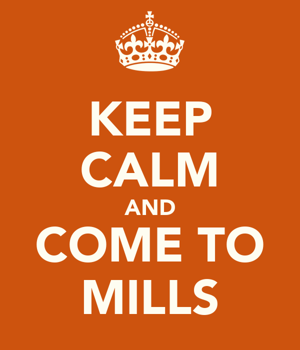 KEEP CALM AND COME TO MILLS