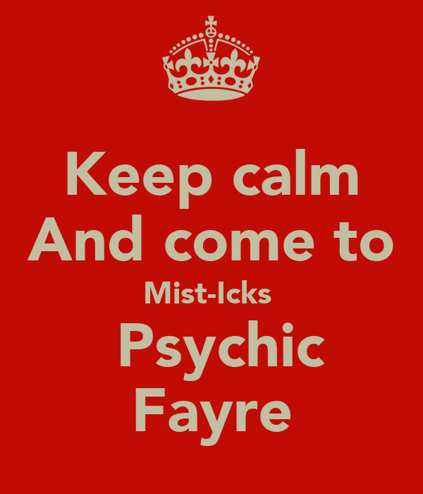 Keep calm And come to Mist-Icks   Psychic Fayre