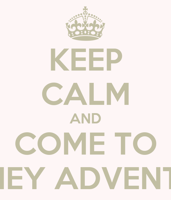KEEP CALM AND COME TO MONEY ADVENTURE