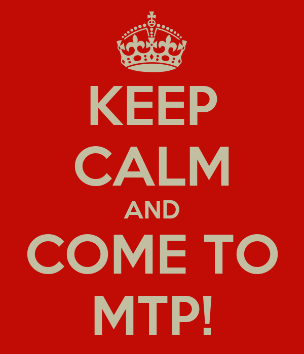 KEEP CALM AND COME TO MTP!