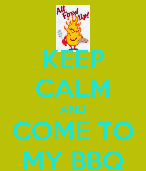 KEEP CALM AND COME TO MY BBQ