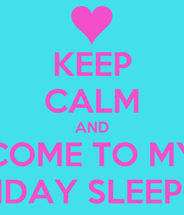 KEEP CALM AND COME TO MY BIRTHDAY SLEEPOVER