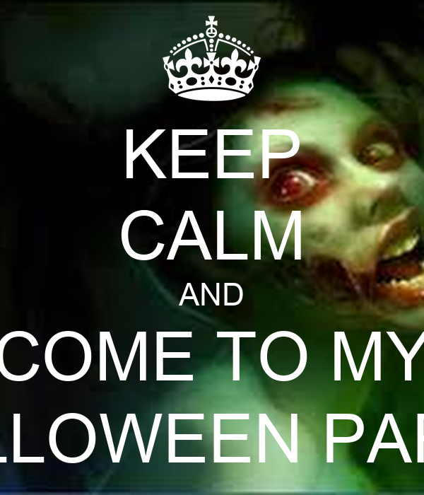 KEEP CALM AND COME TO MY HALLOWEEN PARTY