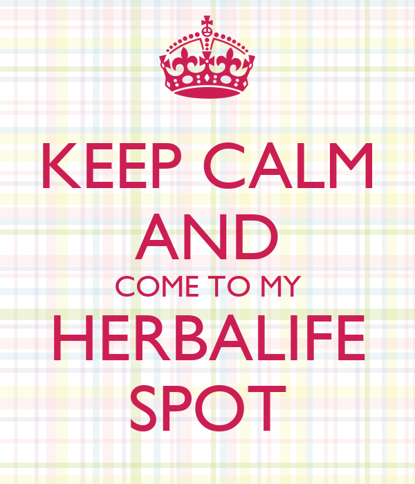 KEEP CALM AND COME TO MY HERBALIFE SPOT