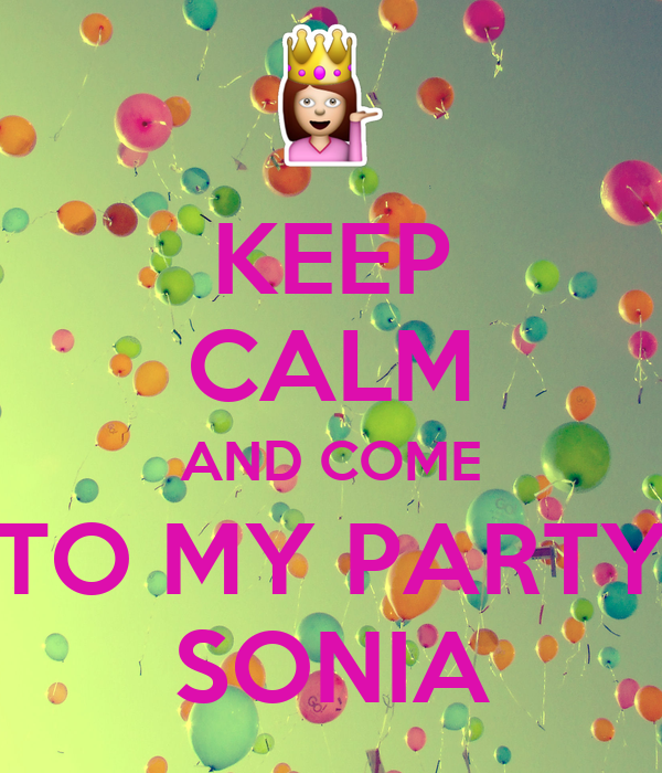 KEEP CALM AND COME TO MY PARTY SONIA
