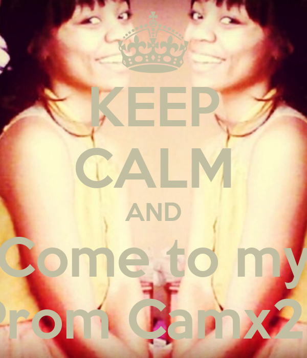 KEEP CALM AND Come to my Prom Camx2?