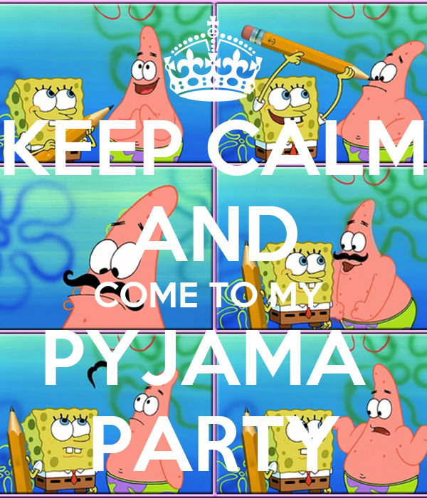 KEEP CALM AND COME TO MY  PYJAMA  PARTY