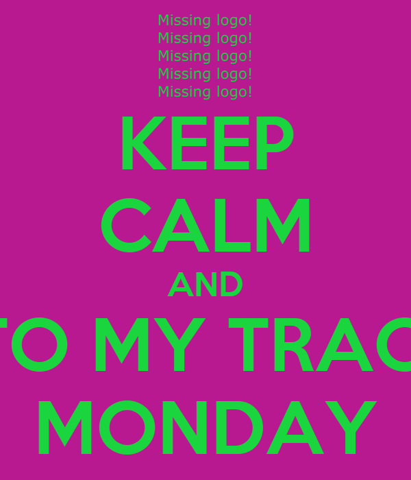 KEEP CALM AND COME TO MY TRACK MEET MONDAY