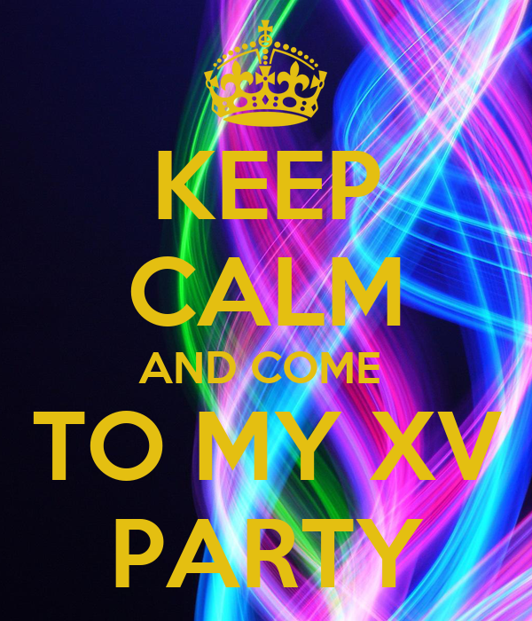 KEEP CALM AND COME  TO MY XV PARTY
