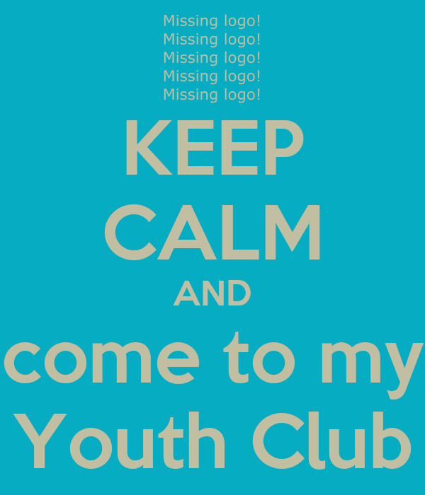 KEEP CALM AND come to my Youth Club