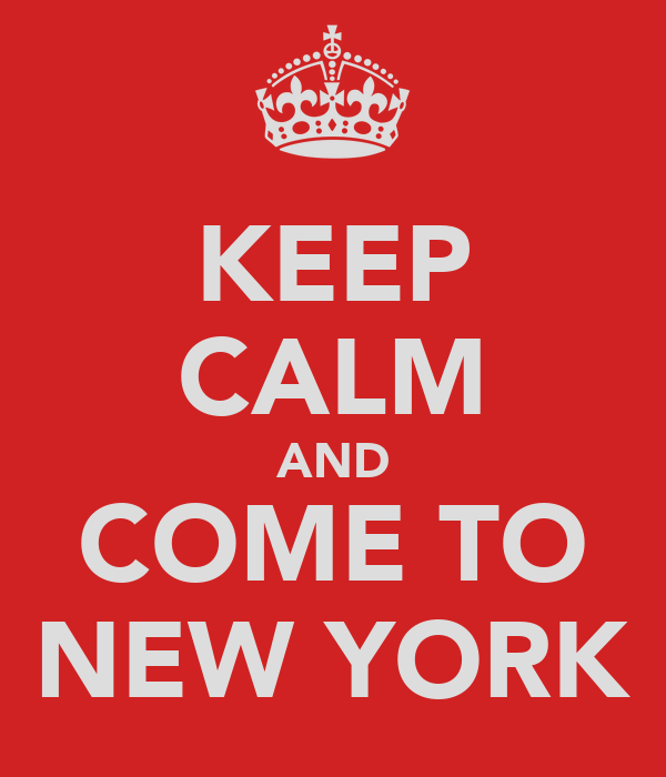 KEEP CALM AND COME TO NEW YORK