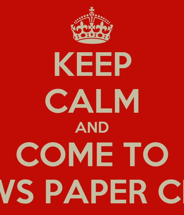 KEEP CALM AND COME TO NEWS PAPER CLUB