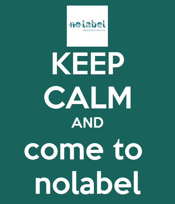 KEEP CALM AND come to  nolabel