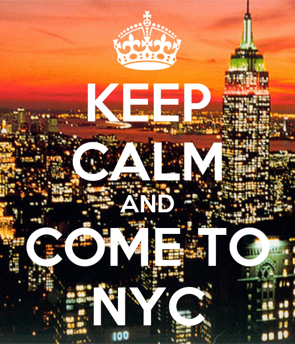 KEEP CALM AND COME TO NYC
