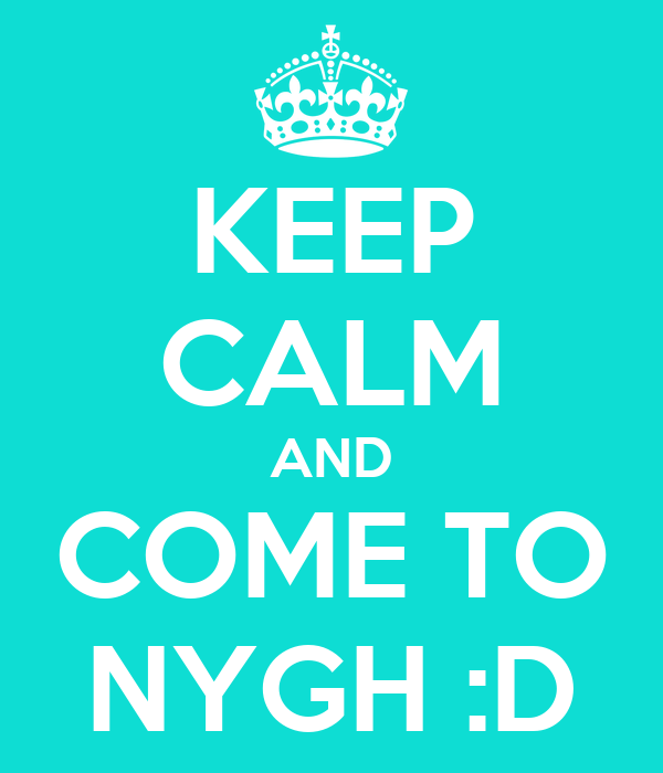 KEEP CALM AND COME TO NYGH :D