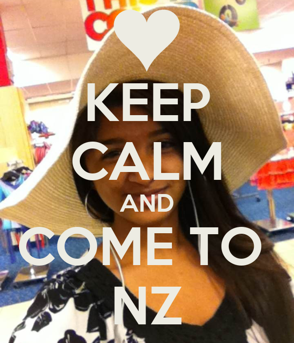 KEEP CALM AND COME TO  NZ