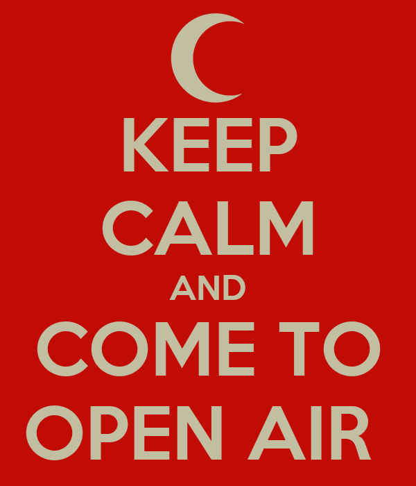 KEEP CALM AND COME TO OPEN AIR