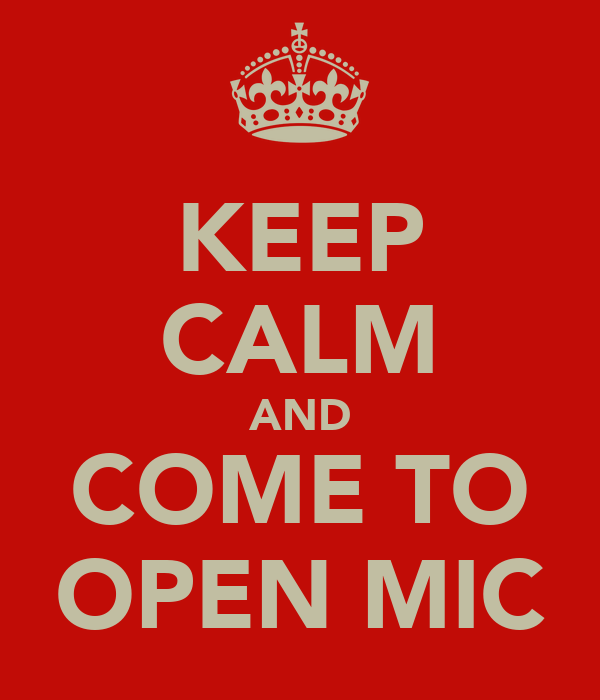 KEEP CALM AND COME TO OPEN MIC
