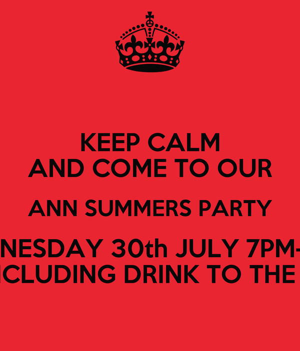 KEEP CALM AND COME TO OUR ANN SUMMERS PARTY WEDNESDAY 30th JULY 7PM-11PM TICKETS £3 INCLUDING DRINK TO THE VALUE OF £3