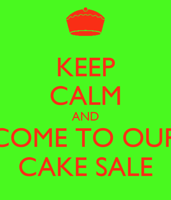 KEEP CALM AND COME TO OUR CAKE SALE
