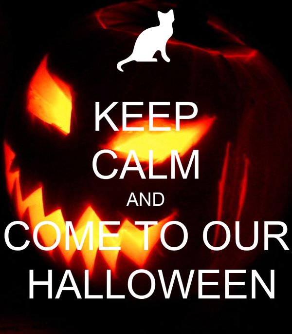 KEEP CALM AND COME TO OUR  HALLOWEEN
