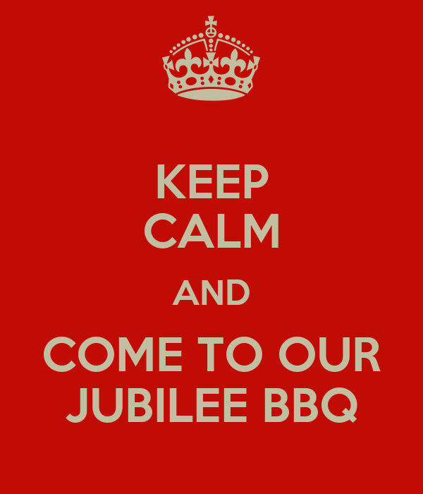 KEEP CALM AND COME TO OUR JUBILEE BBQ