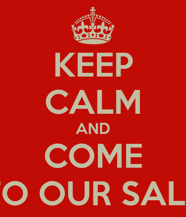 KEEP CALM AND COME TO OUR SALE