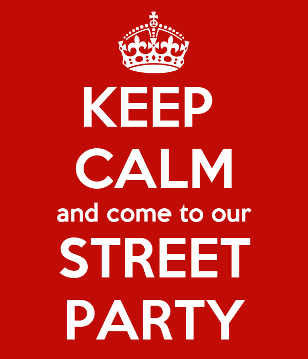 KEEP  CALM and come to our STREET PARTY