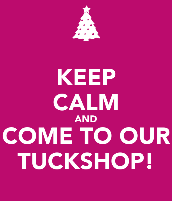 KEEP CALM AND COME TO OUR TUCKSHOP!