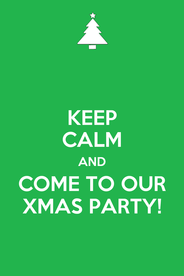 KEEP CALM AND COME TO OUR XMAS PARTY!