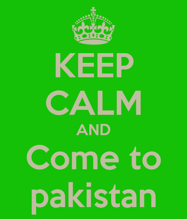 KEEP CALM AND Come to pakistan