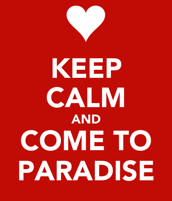 KEEP CALM AND COME TO PARADISE