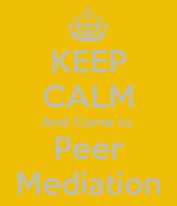 KEEP CALM And Come to  Peer Mediation