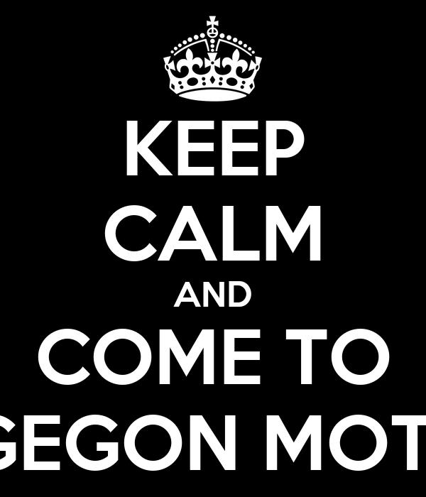 KEEP CALM AND COME TO PENGEGON MOTORS