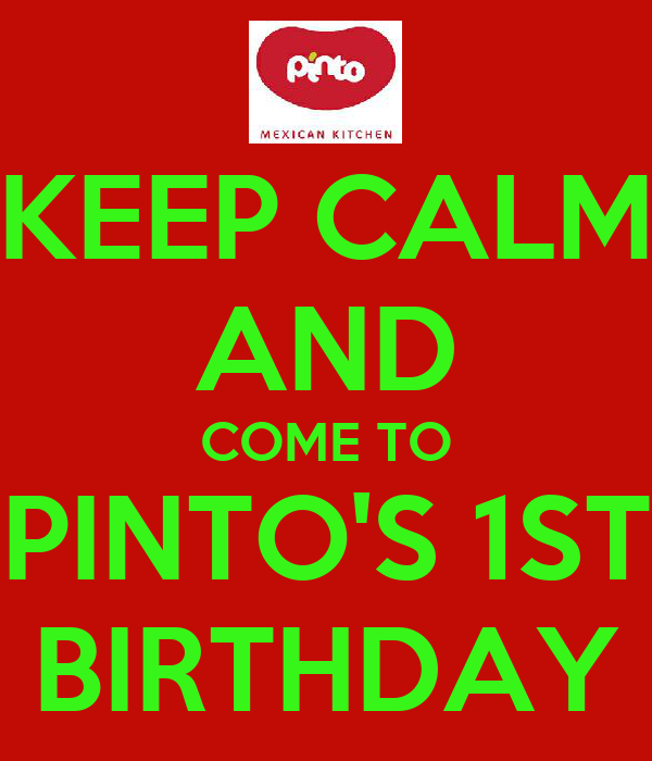 KEEP CALM AND COME TO PINTO'S 1ST BIRTHDAY