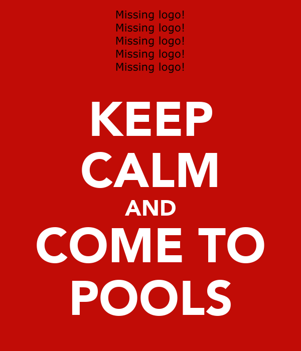 KEEP CALM AND COME TO POOLS