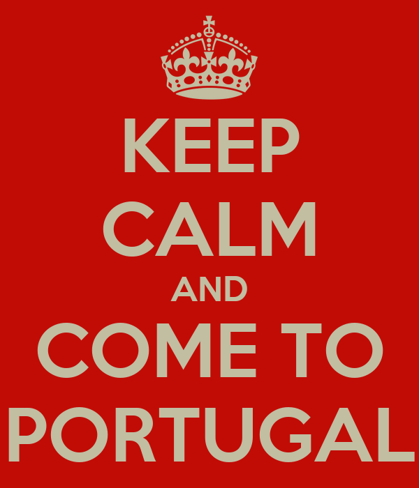 KEEP CALM AND COME TO PORTUGAL