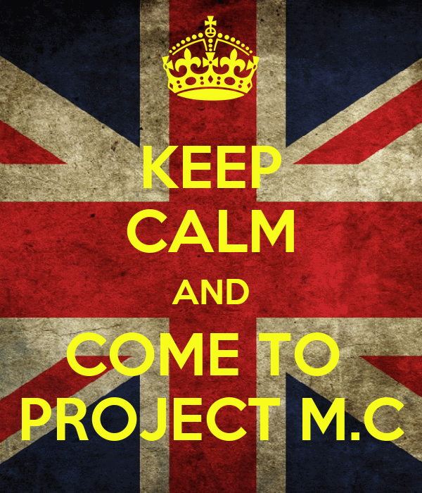 KEEP CALM AND COME TO  PROJECT M.C