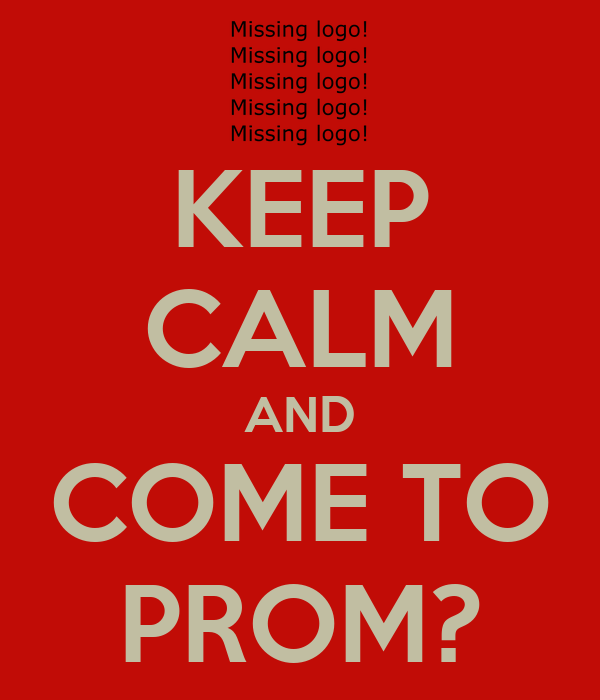 KEEP CALM AND COME TO PROM?