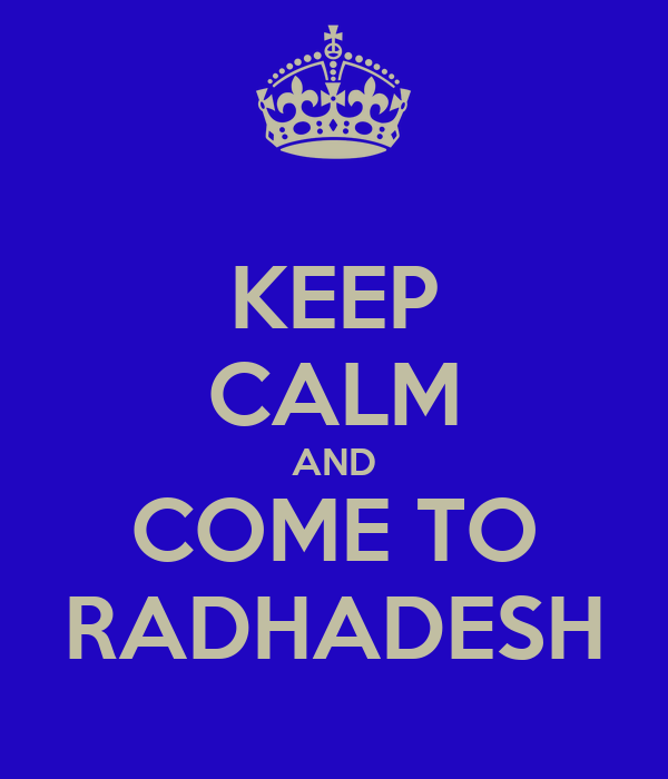 KEEP CALM AND COME TO RADHADESH