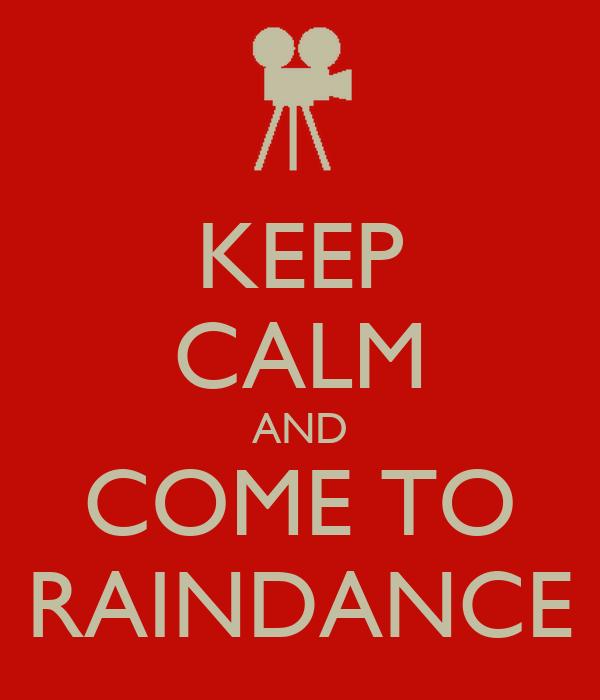 KEEP CALM AND COME TO RAINDANCE