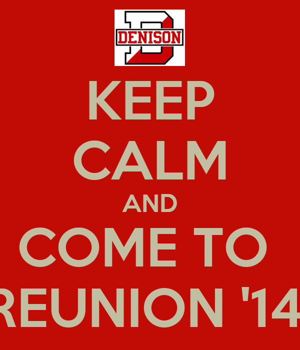 KEEP CALM AND COME TO  REUNION '14!