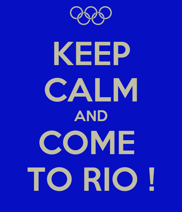 KEEP CALM AND COME  TO RIO !